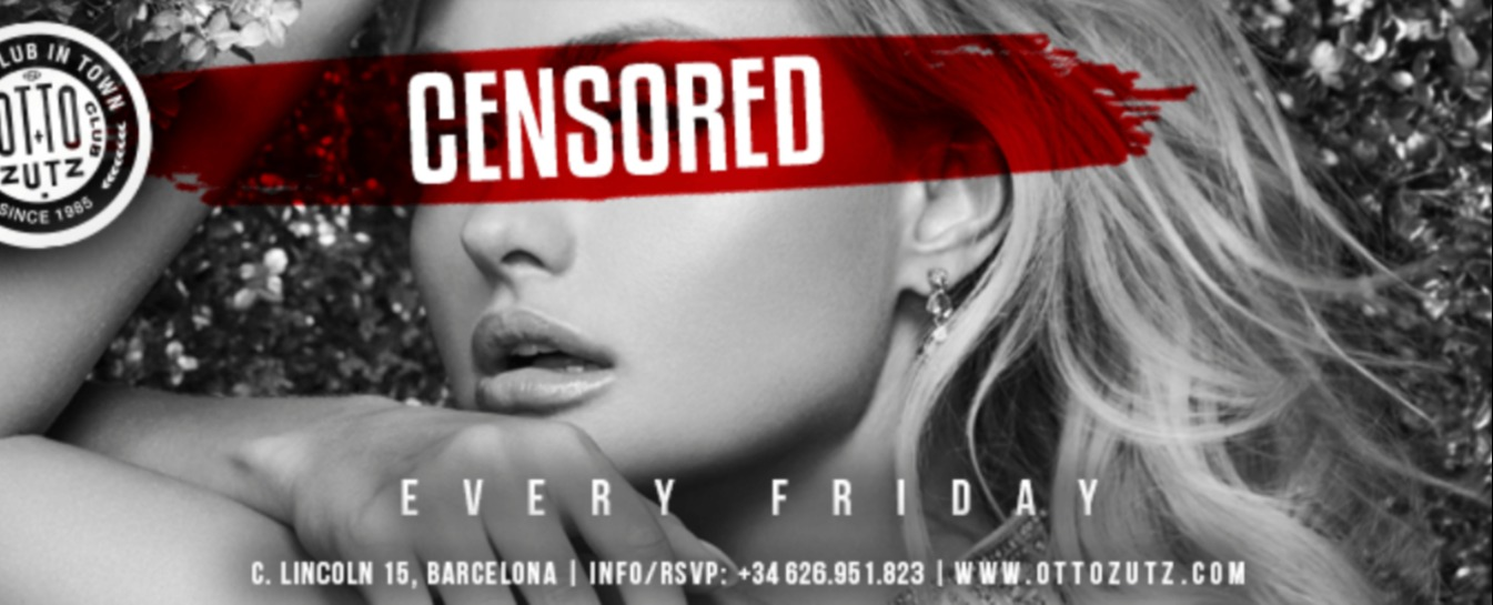 CENSORED - EVERY FRIDAY - Club Otto Zutz