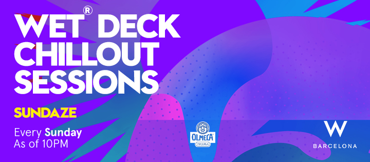 WET® DECK CHILLOUT SESSIONS – SUNDAZE W BARCELONA