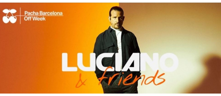 OFF WEEK pres. Luciano & Friends - Club Pacha Barcelona