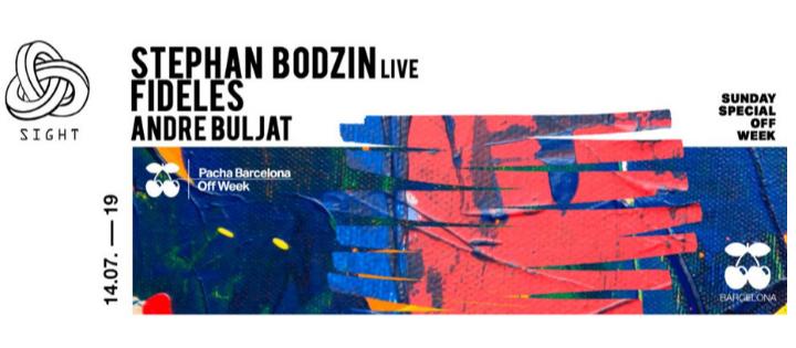 SIGHT | STEPHAN BODZIN, FIDELES & ANDRE BULJAT PACHA BARCELONA