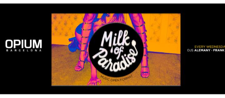 Milk of Paradise - Club Opium Barcelona