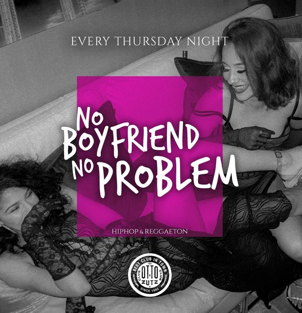 NO BOYFRIEND NO PROBLEM - Club Otto Zutz