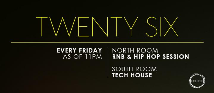 TWENTY SIX  | R&B & HIP HOP SESSION - Club Eclipse